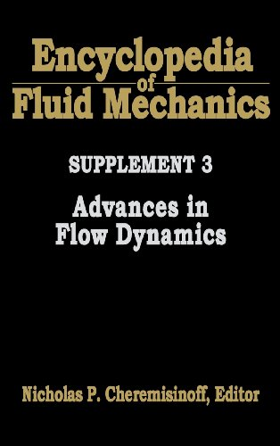 Encyclopedia of Fluid Mechanics: Supplement 3: Advances in Flow Dynamics (Including Comprehensive Series Index for Volumes 1-10 and Supplements 1 and ()