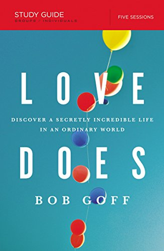 Love Does Study Guide: Discover a Secretly Incredible Life in an Ordinary - Love Dies