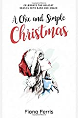 A Chic and Simple Christmas: Celebrate the holiday season with ease and grace Paperback