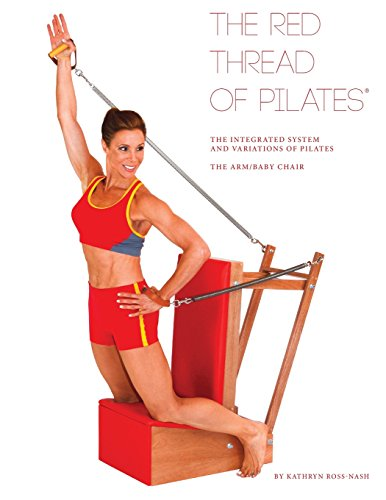 The Red Thread of Pilates The Integrated System and Variations of Pilates - The Arm/Baby Chair (The Red Thread of Pilates Series)