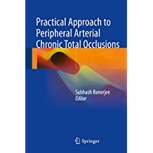 Practical Approach to Peripheral Arterial Chronic Total Occlusions