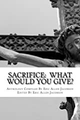 Sacrifice:  What Would You Give?: An Anthology of Inspirational Essays Paperback