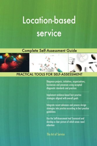 Location Based Service  Complete Self Assessment Guide
