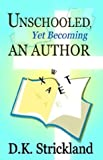 img - for Unschooled, Yet Becoming an Author by D. K. Strickland (2004-03-30) book / textbook / text book