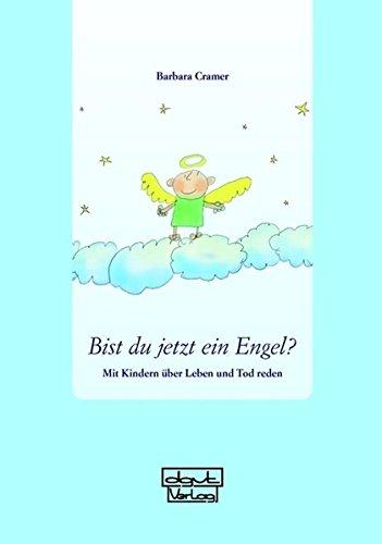 Bist du jetzt ein Engel?: Mit Kindern über Leben und Tod reden