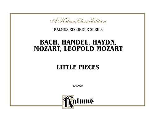 - Little Pieces: Collections of Little Pieces of Bach, Haydn, W.A. Mozart and L. Mozart - For Descant and Treble Recorders (Kalmus Edition)