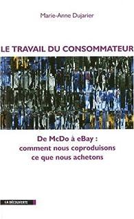 Le travail du consommateur : De McDo à eBay : comment nous coproduisons ce que nous achetons par Marie-Anne Dujarier