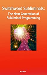 Switchword Subliminals: The Next Generation of Subliminal Programming (Switchwords Series Book 2) (English Edition)