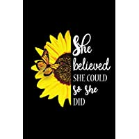 She believed she could so she did: A Beautiful Sunflower Journal, Inspirational Gift for Women, Best Friend, Sister, Mom…