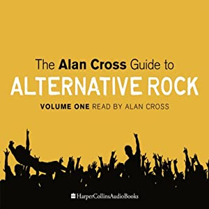 The Alan Cross Guide to Alternative Rock, Volume 1 Audiobook