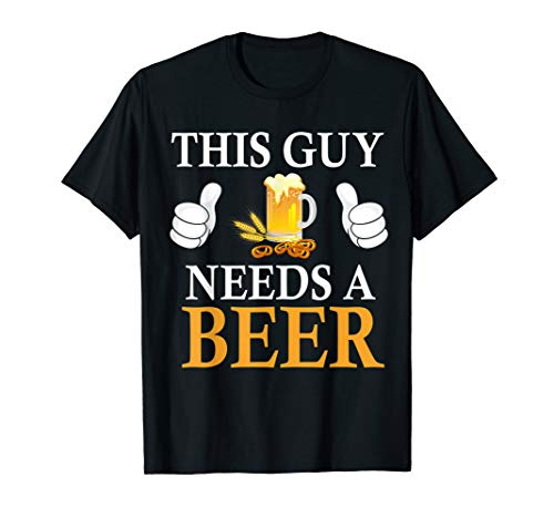 (This Guy Needs A Beer T-Shirt)
