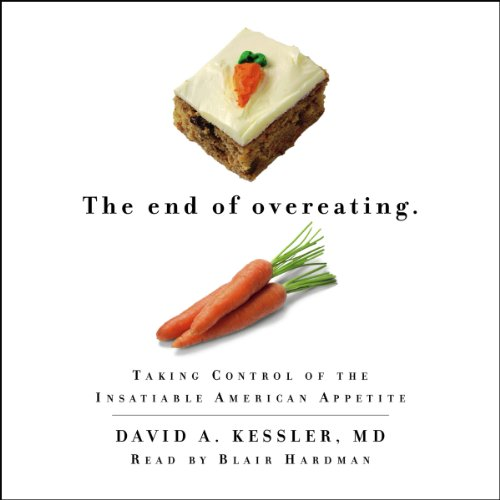 The End of Overeating: Taking Control of the Insatiable American Appetite by Simon & Schuster Audio