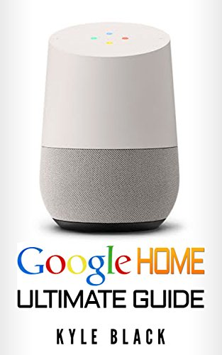 Google Home: Ultimate Guide to Quickstart Your Google Home Experience (Google Home Manual, Tips and Tricks, Google Home Book Book 1) cover