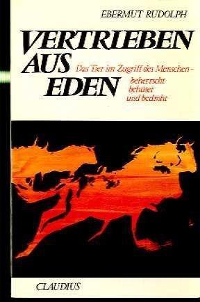Vertrieben aus Eden: D. Tier im Zugriff d. Menschen, beherrscht, behütet u. bedroht (German Edition)