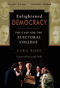 Enlightened Democracy: The Case for the Electoral College by [Ross, Tara, Will, George]
