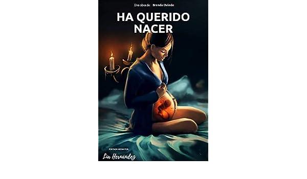 HA QUERIDO NACER (1) eBook: Brenda Oviedo: Amazon.es: Tienda ...