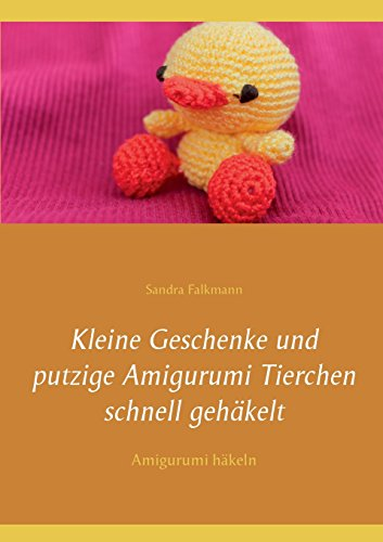 Kleine Geschenke Und Putzige Amigurumi Tierchen Schnell Gehakelt  [Falkmann, Sandra] (Tapa Blanda)