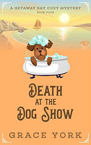Death at the Dog Show (Getaway Bay Cozy Mystery Series Book 4) by [York, Grace]