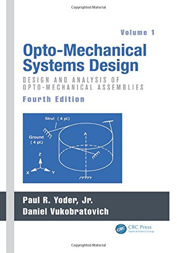 - Opto-Mechanical Systems Design, Two Volume Set: Opto-Mechanical Systems Design, Volume 1: Design and Analysis of Opto-Mechanical Assemblies
