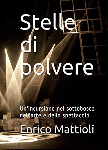 Stelle di polvere: Un'incursione nel sottobosco dell'arte e dello spettacolo (Italian Edition)