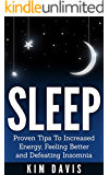 Sleep: Increased Energy, Feeling Better and Defeating Insomnia (sleep, insomnia, sleep better, stress relief, healthy living, increase productivity, energy)