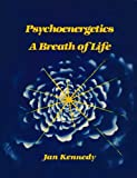 Psychoenergetics : A Breath of Life, Kennedy, Jan, 0938954024