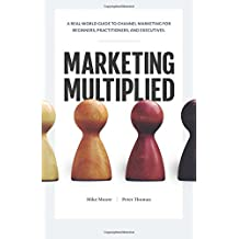 Marketing Multiplied: A real-world guide to Channel Marketing for beginners, practitioners, and executives.