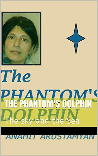 The Phantom's Dolphin: The sky and the Sea by [Arustamyan, Anahit]