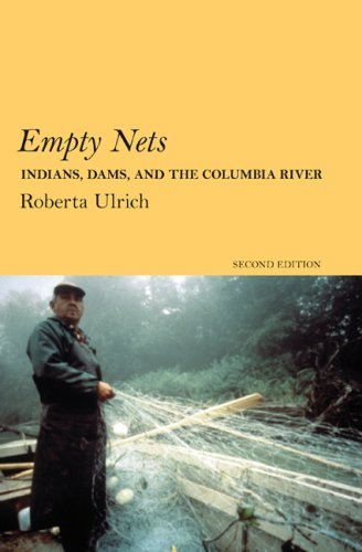 Empty Nets, 2nd ed: Indians, Dams, and the Columbia River (Culture and Environment in the Pacific West) (Best Salmon Fishing In Washington State)