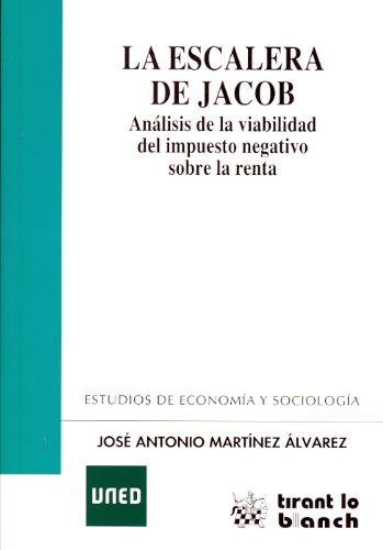 La Escalera de Jacob. Análisis de La Viabilidad Del Impuesto Negativo Sobre La Renta COEDICIÓN: Amazon.es: Martínez Álvarez, José Antonio: Libros