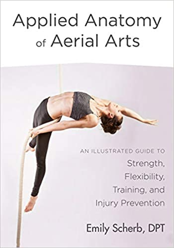 Applied Anatomy Of Aerial Arts An Illustrated Guide To Strength