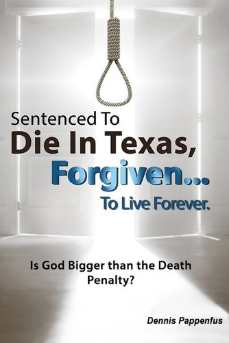 Sentenced to Die in Texas... Forgiven to Live Forever -- Is God bigger than the death penalty?