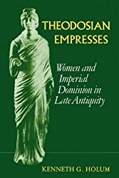 Theodosian Empresses: Women and Imperial Dominion in Late Antiquity (The Transformation of the Classical Heritage)