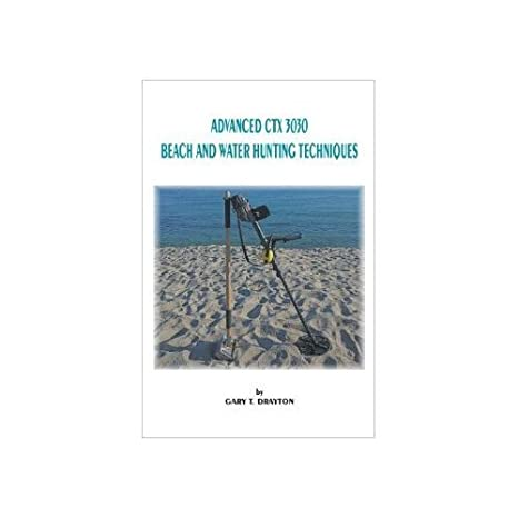 Amazon.com: Advanced CTX 3030 Beach and Water Hunting Techniques - Paperback - By Gary Drayton: Garden & Outdoor