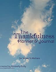 The Thankfulness Planner and Journal for Wives and Mothers by Kimberly A Eddy (2012-08-21)