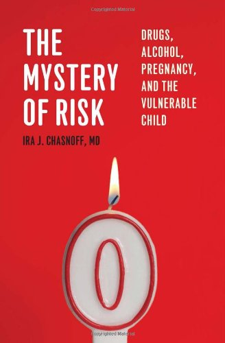 The Mystery of Risk: Drugs, Alcohol, Pregnancy, and the Vulnerable Child ()