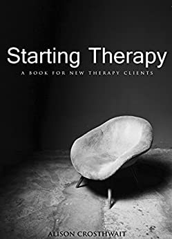 Starting Therapy: A Book For New Therapy Clients by [Crosthwait, Alison]