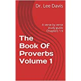 The Book Of Proverbs Volume 1: A verse by verse study guide Chapters 1-9