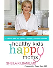 Healthy Kids, Happy Moms: 7 Steps to Heal and Prevent Common Childhood Illnesses