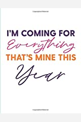 I'm Coming for Everything That's Mine This Year Paperback