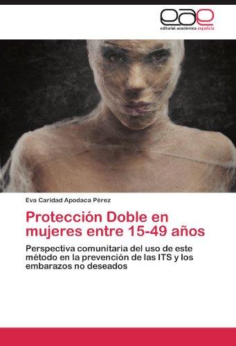Protección Doble en mujeres entre 15-49 años: Perspectiva comunitaria del uso de este método en la prevención  de las ITS y los embarazos no deseados (Spanish Edition)