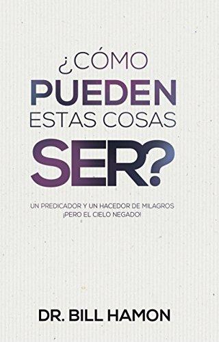 ¿Como Pueden Estas Cosas Ser?: Un predicador y un hacedor de milagros ¡Pero el cielo negado! (Spanish Edition)