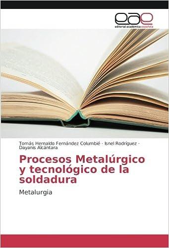 Procesos Metalúrgico y tecnológico de la soldadura: Metalurgia (Spanish Edition) (Spanish) Paperback – August 29, 2017