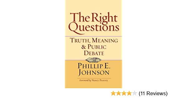 The Right Questions: Truth, Meaning & Public Debate: Phillip