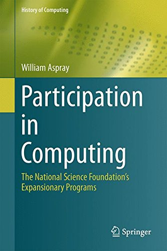 Books : Participation in Computing: The National Science Foundation's Expansionary Programs (History of Computing)