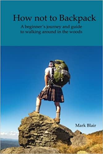 c393a4987283 How not to Backpack: A humous look at hiking and camping: Mr. Mark ...