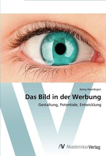 Das Bild in der Werbung: Gestaltung, Potentiale, Entwicklung (German Edition) pdf epub