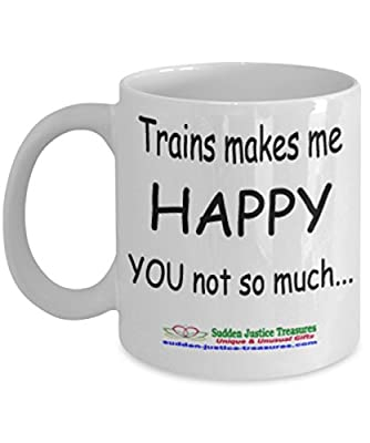 Trains Makes Me Happy You Not So Much White Mug Unique Birthday, Special Or Funny Occasion Gift. Best 11 Oz Ceramic Novelty Cup for Coffee, Tea, Hot Chocolate Or Toddy