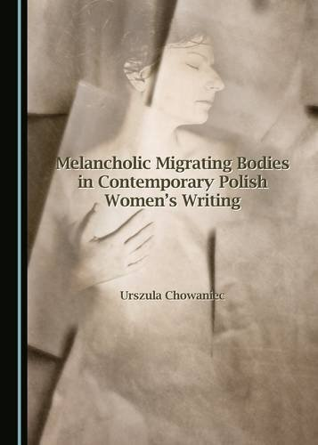 Melancholic Migrating Bodies in Contemporary Polish Women