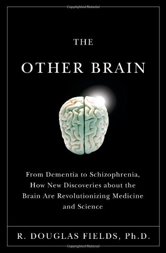 The Other Brain: From Dementia to Schizophrenia, How New Discoveries About the Brain Are Revolutionizing Medicine and Sc